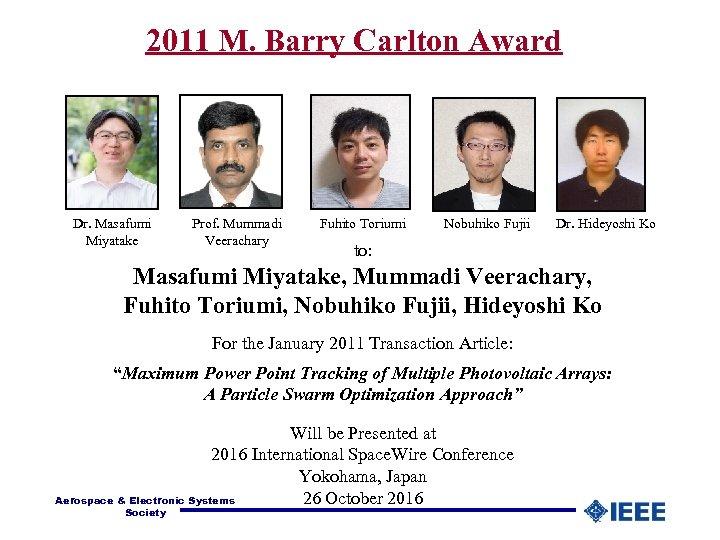 2011 M. Barry Carlton Award Dr. Masafumi Miyatake Prof. Mummadi Veerachary Fuhito Toriumi Nobuhiko