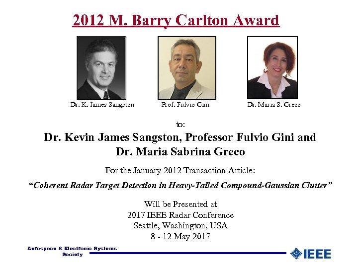 2012 M. Barry Carlton Award Dr. K. James Sangston Prof. Fulvio Gini Dr. Maria