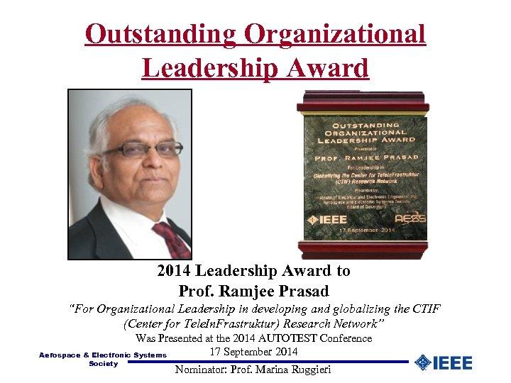"Outstanding Organizational Leadership Award 2014 Leadership Award to Prof. Ramjee Prasad ""For Organizational Leadership"