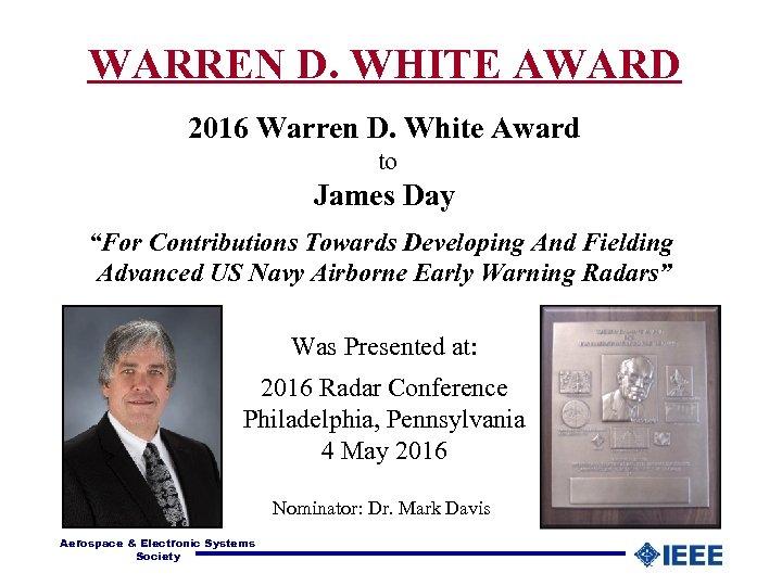 "WARREN D. WHITE AWARD 2016 Warren D. White Award to James Day ""For Contributions"