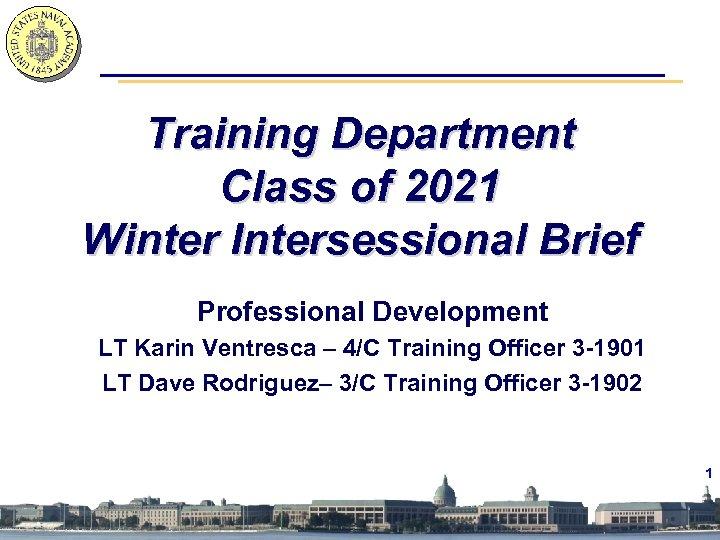 Training Department Class of 2021 Winter Intersessional Brief Professional Development LT Karin Ventresca –