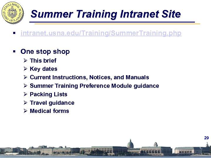 Summer Training Intranet Site § intranet. usna. edu/Training/Summer. Training. php § One stop shop