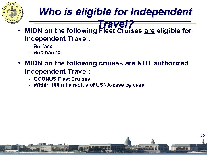 • Who is eligible for Independent Travel? MIDN on the following Fleet Cruises