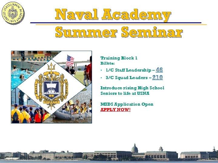 Naval Academy Summer Seminar Training Block 1 Billets: • 1/C Staff Leadership – •
