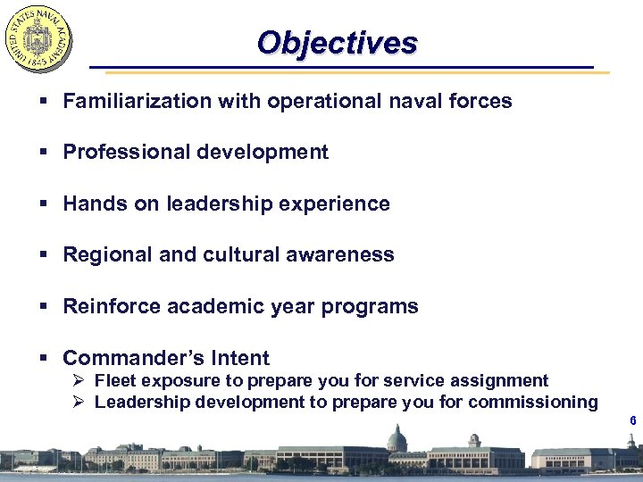 Objectives § Familiarization with operational naval forces § Professional development § Hands on leadership