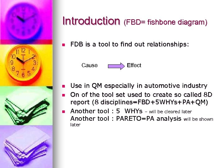 Introduction (FBD= fishbone diagram) n FDB is a tool to find out relationships: Cause