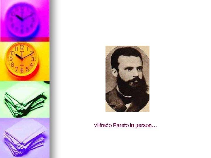 Vilfredo Pareto in person…