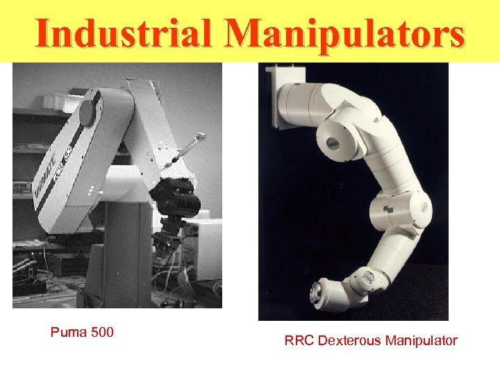 Industrial Manipulators Puma 500 RRC Dexterous Manipulator
