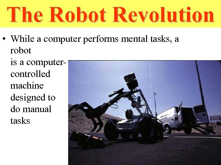 The Robot Revolution • While a computer performs mental tasks, a robot is a
