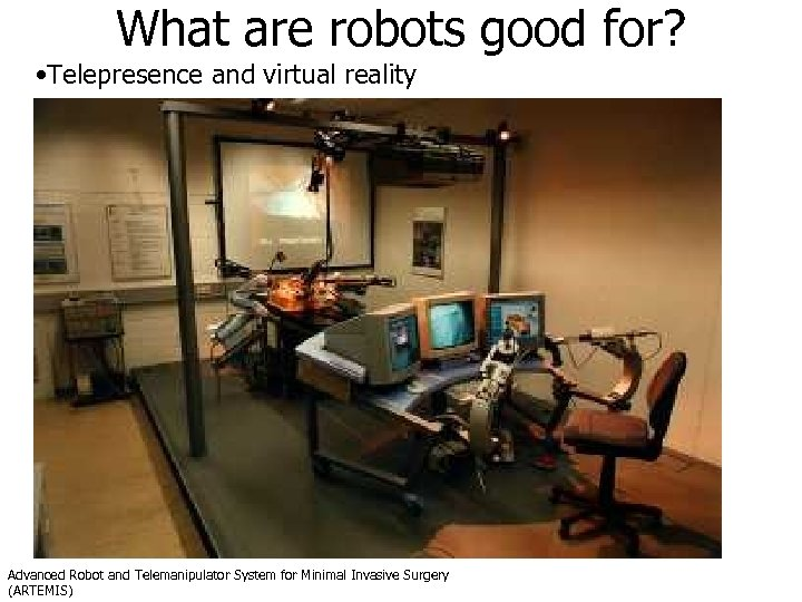 What are robots good for? • Telepresence and virtual reality Advanced Robot and Telemanipulator