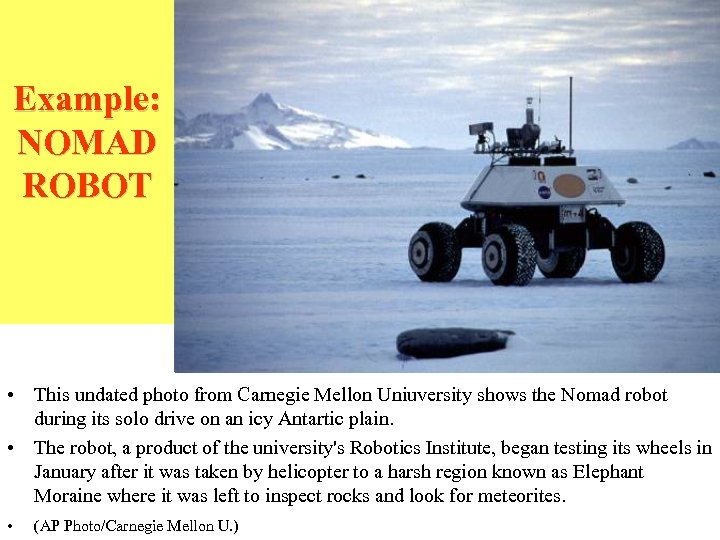 Example: NOMAD ROBOT • This undated photo from Carnegie Mellon Uniuversity shows the Nomad