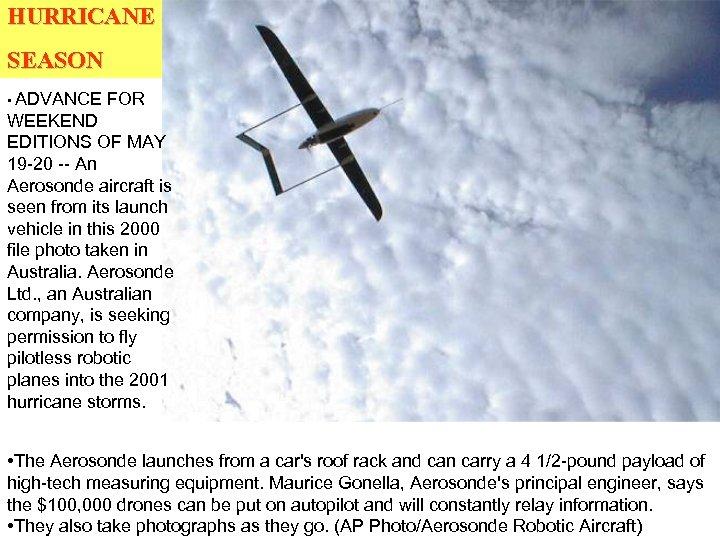 HURRICANE SEASON • ADVANCE FOR WEEKEND EDITIONS OF MAY 19 -20 -- An Aerosonde