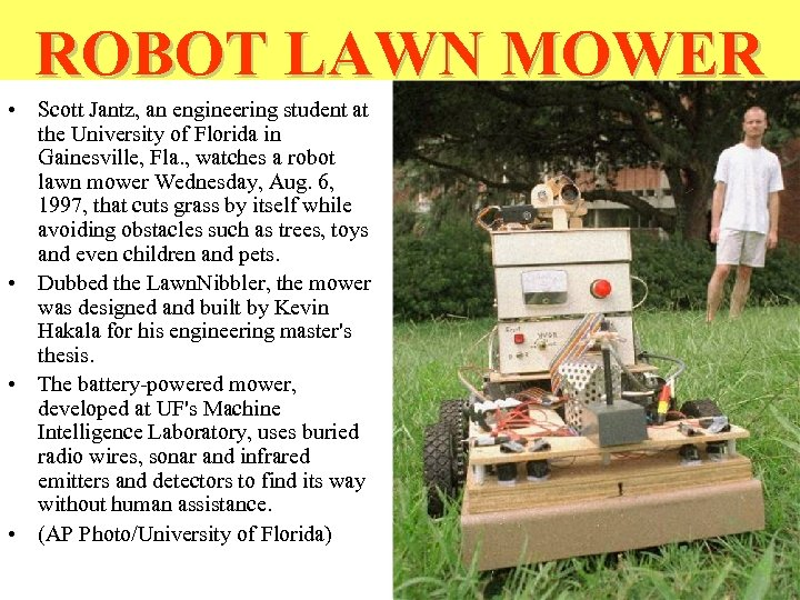 ROBOT LAWN MOWER • Scott Jantz, an engineering student at the University of Florida