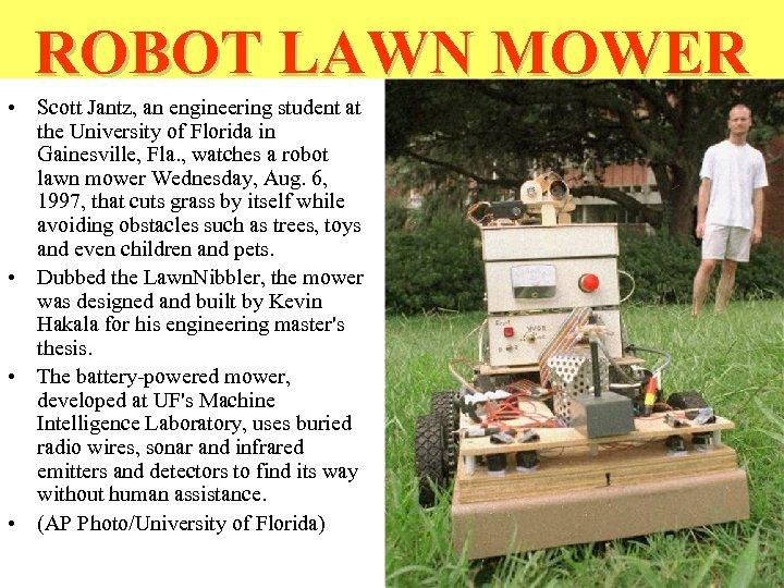 ROBOT LAWN MOWER • Scott Jantz, an engineering student at the University of Florida