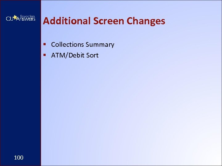 Additional Screen Changes § Collections Summary § ATM/Debit Sort 100