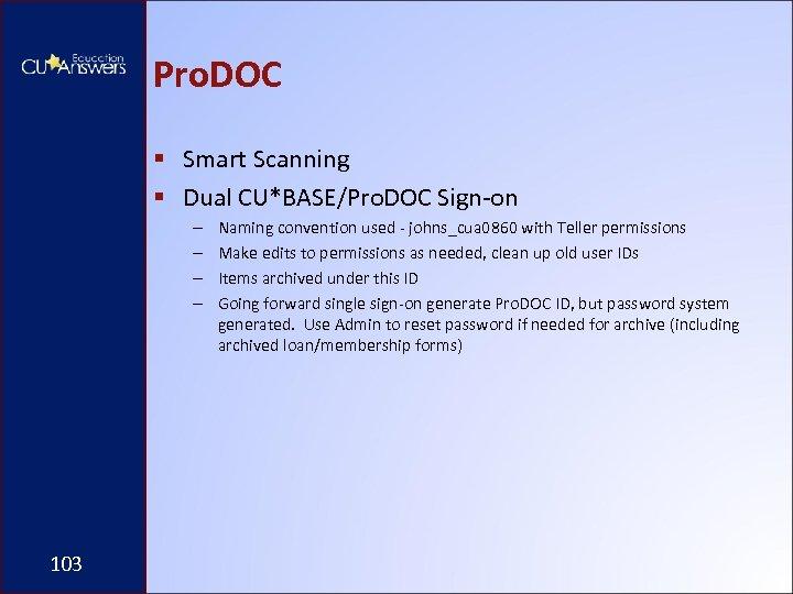 Pro. DOC § Smart Scanning § Dual CU*BASE/Pro. DOC Sign-on – – 103 Naming