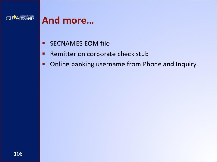 And more… § SECNAMES EOM file § Remitter on corporate check stub § Online