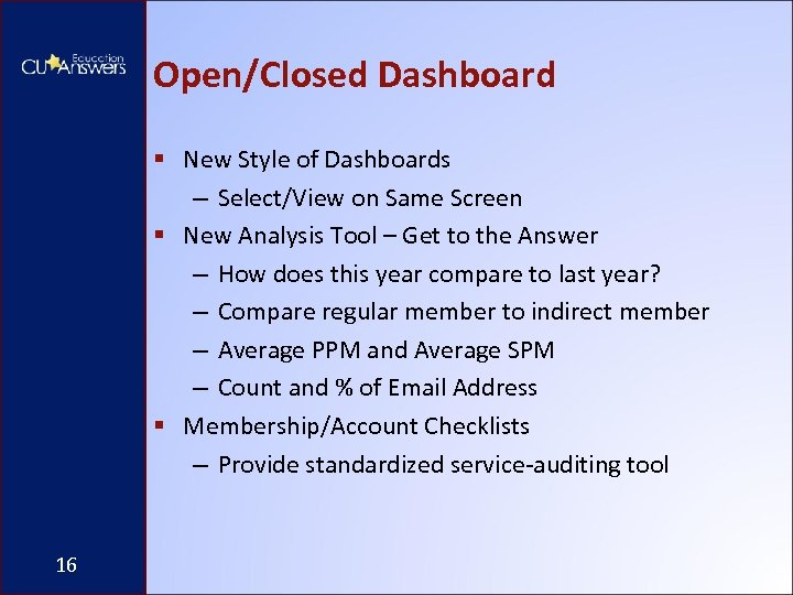 Open/Closed Dashboard § New Style of Dashboards – Select/View on Same Screen § New
