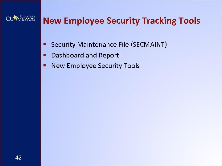 New Employee Security Tracking Tools § Security Maintenance File (SECMAINT) § Dashboard and Report
