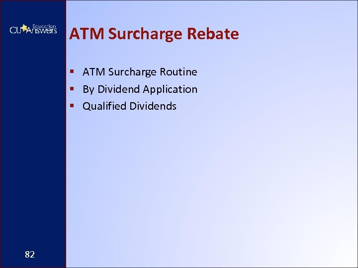 ATM Surcharge Rebate § ATM Surcharge Routine § By Dividend Application § Qualified Dividends