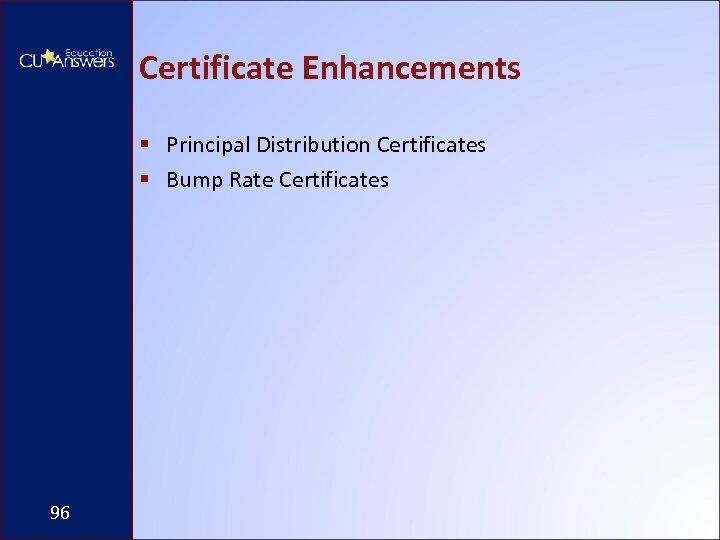 Certificate Enhancements § Principal Distribution Certificates § Bump Rate Certificates 96