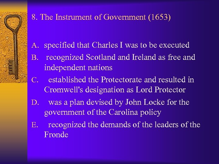 8. The Instrument of Government (1653) A. specified that Charles I was to be