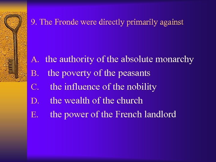 9. The Fronde were directly primarily against A. the authority of the absolute monarchy