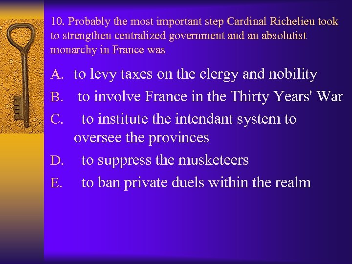 10. Probably the most important step Cardinal Richelieu took to strengthen centralized government and