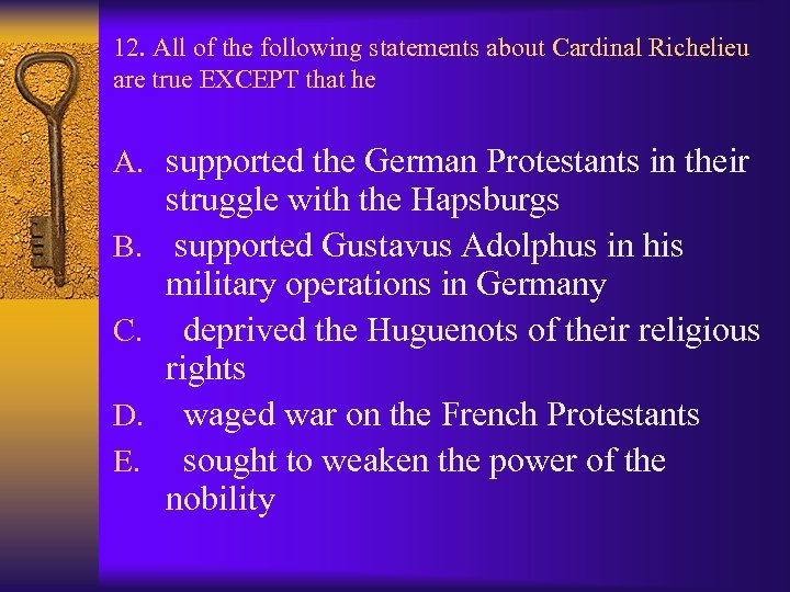12. All of the following statements about Cardinal Richelieu are true EXCEPT that he