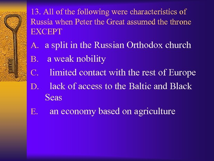 13. All of the following were characteristics of Russia when Peter the Great assumed