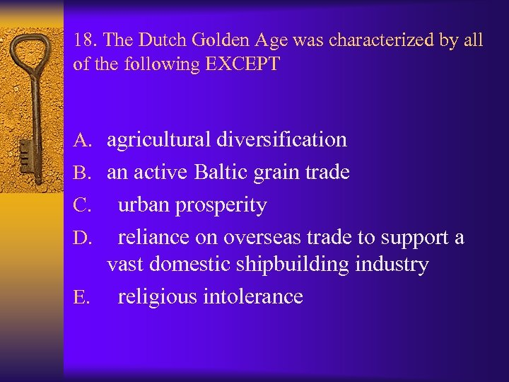 18. The Dutch Golden Age was characterized by all of the following EXCEPT A.