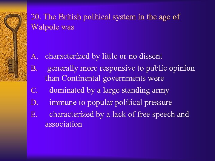 20. The British political system in the age of Walpole was A. characterized by