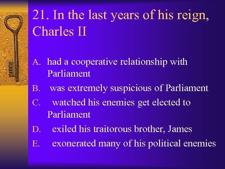 21. In the last years of his reign, Charles II A. had a cooperative