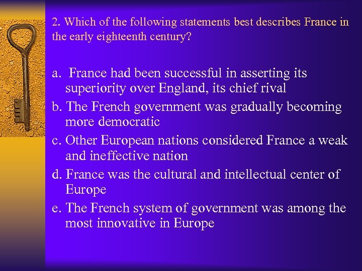 2. Which of the following statements best describes France in the early eighteenth century?