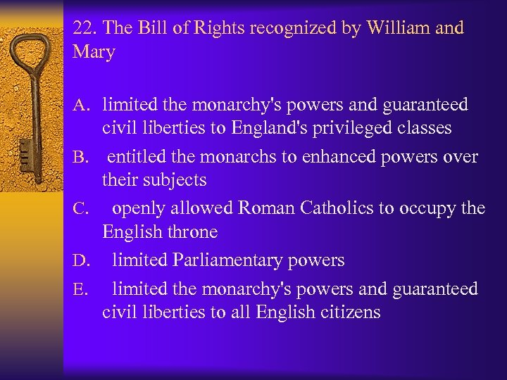 22. The Bill of Rights recognized by William and Mary A. limited the monarchy's