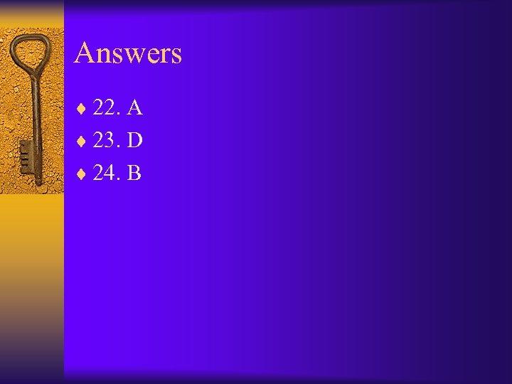 Answers ¨ 22. A ¨ 23. D ¨ 24. B