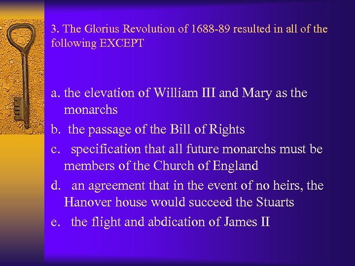 3. The Glorius Revolution of 1688 -89 resulted in all of the following EXCEPT