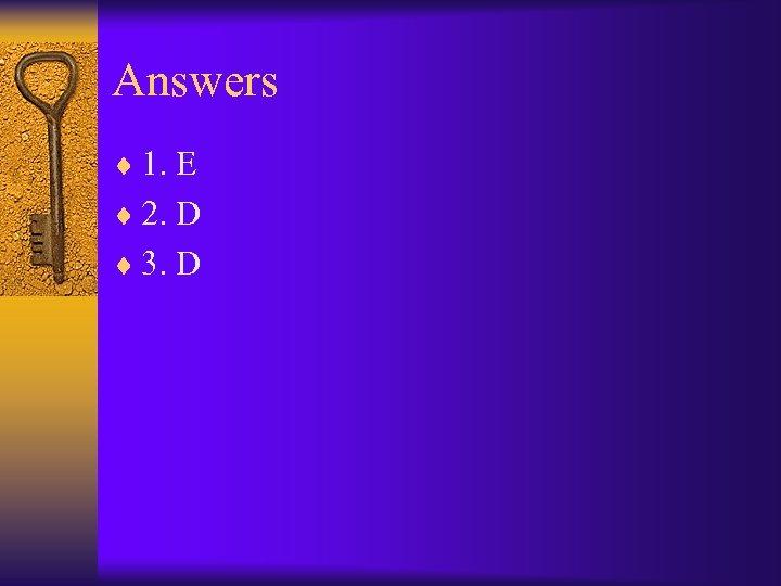 Answers ¨ 1. E ¨ 2. D ¨ 3. D