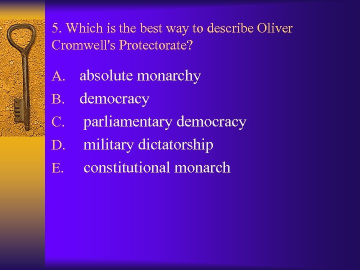 5. Which is the best way to describe Oliver Cromwell's Protectorate? A. absolute monarchy