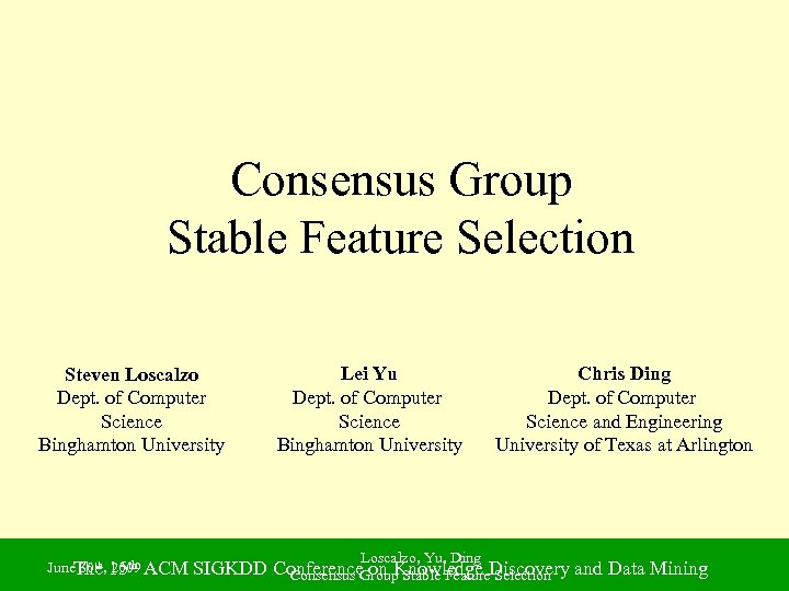 Consensus Group Stable Feature Selection Steven Loscalzo Dept. of Computer Science Binghamton University June.