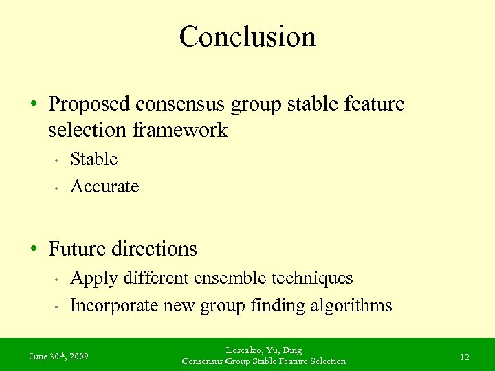 Conclusion • Proposed consensus group stable feature selection framework • • Stable Accurate •