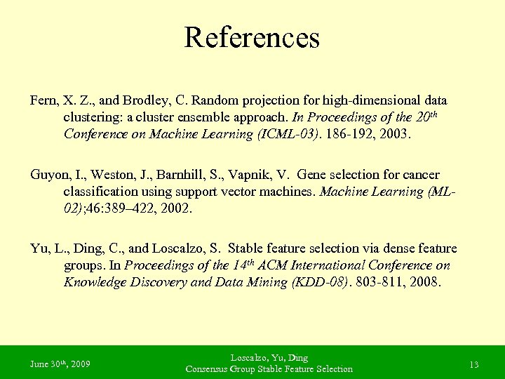 References Fern, X. Z. , and Brodley, C. Random projection for high-dimensional data clustering:
