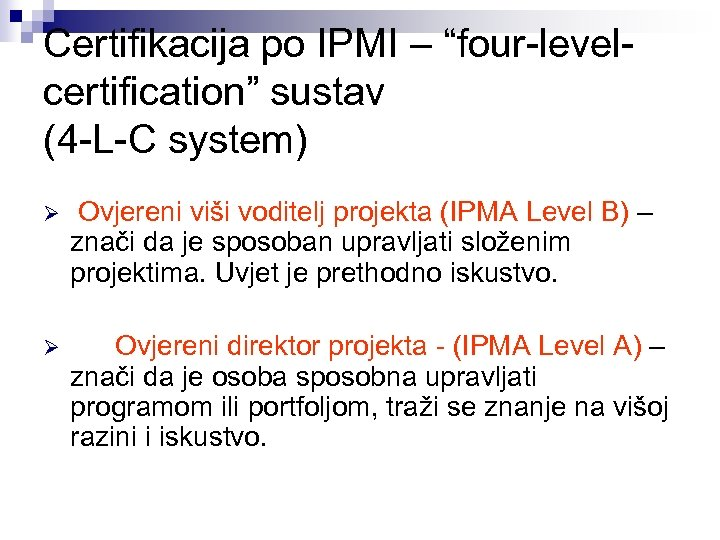 """Certifikacija po IPMI – """"four-levelcertification"""" sustav (4 -L-C system) Ø Ovjereni viši voditelj projekta"""
