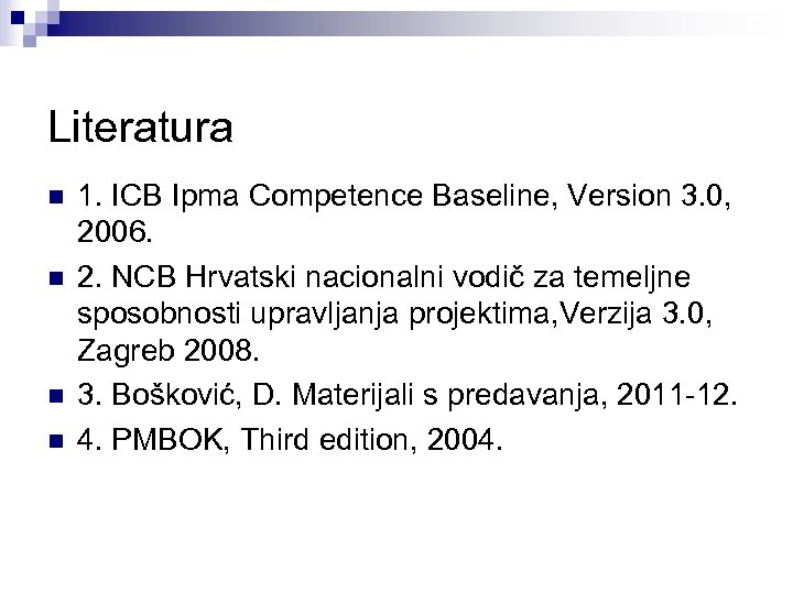 Literatura n n 1. ICB Ipma Competence Baseline, Version 3. 0, 2006. 2. NCB