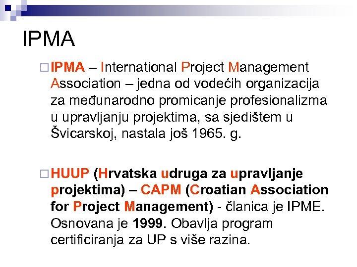 IPMA ¨ IPMA – International Project Management Association – jedna od vodećih organizacija za