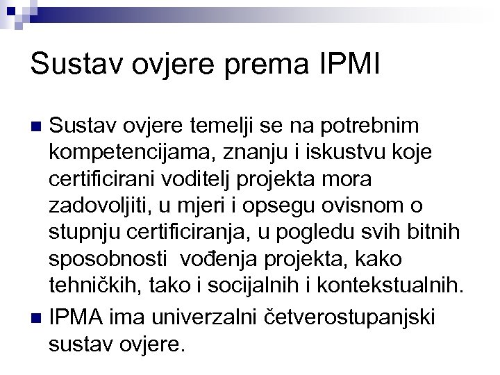 Sustav ovjere prema IPMI Sustav ovjere temelji se na potrebnim kompetencijama, znanju i iskustvu