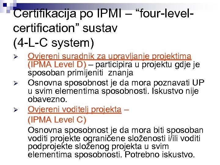 """Certifikacija po IPMI – """"four-levelcertification"""" sustav (4 -L-C system) Ø Ø Ø Ovjereni suradnik"""