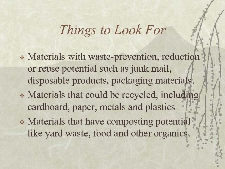 Things to Look For Materials with waste-prevention, reduction or reuse potential such as junk