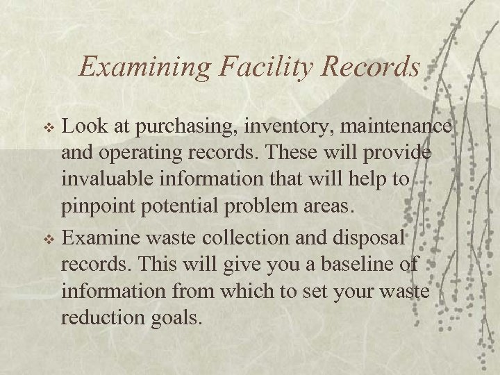 Examining Facility Records Look at purchasing, inventory, maintenance and operating records. These will provide
