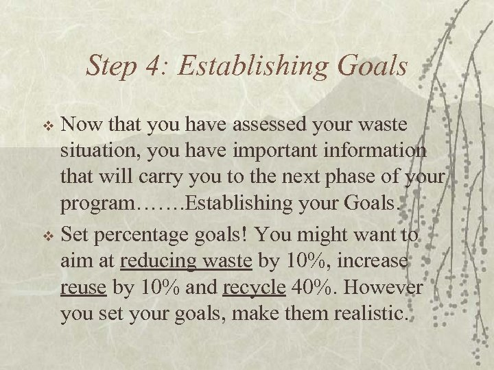 Step 4: Establishing Goals Now that you have assessed your waste situation, you have